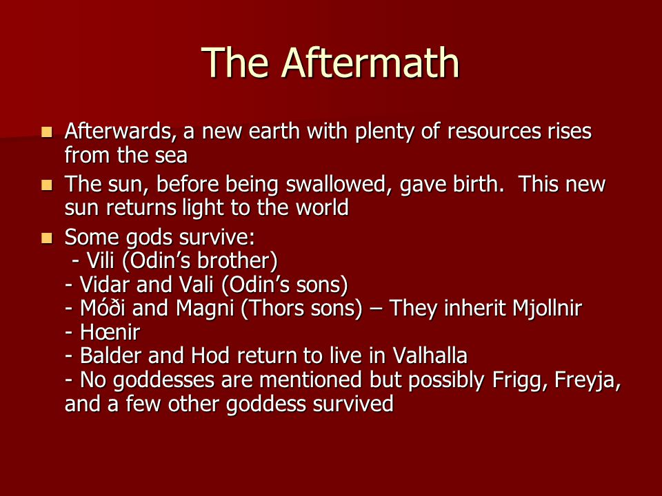 The Aftermath Afterwards, a new earth with plenty of resources rises from the sea Afterwards, a new earth with plenty of resources rises from the sea The sun, before being swallowed, gave birth.