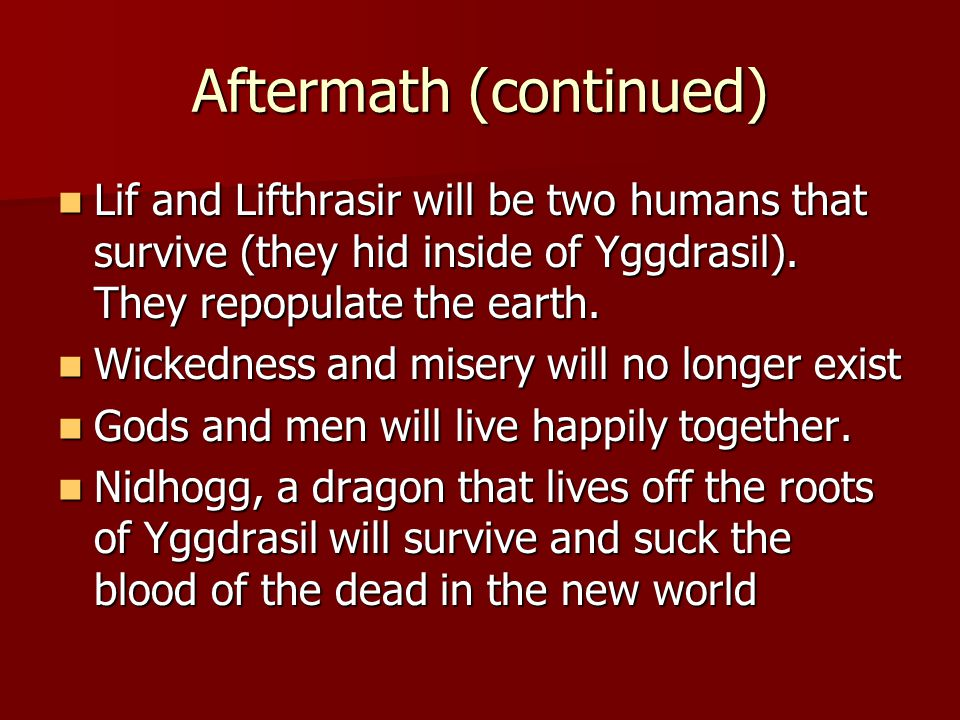Aftermath (continued) Lif and Lifthrasir will be two humans that survive (they hid inside of Yggdrasil).