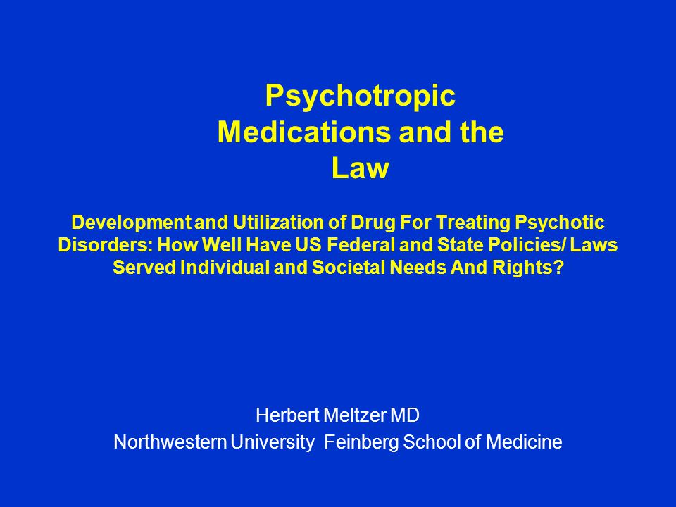 Development and Utilization of Drug For Treating Psychotic Disorders: How Well Have US Federal and State Policies/ Laws Served Individual and Societal Needs And Rights.