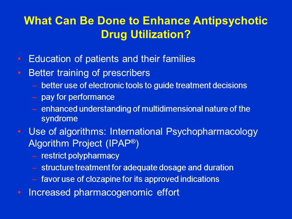 What Can Be Done to Enhance Antipsychotic Drug Utilization.