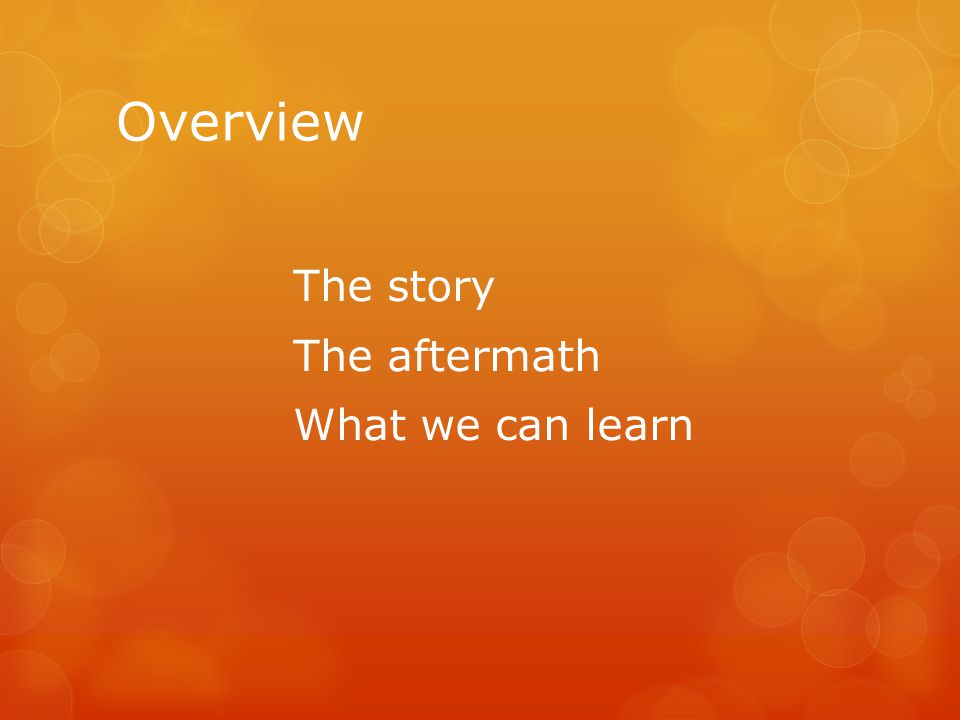 Overview The story The aftermath What we can learn