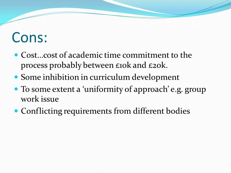 Cons: Cost…cost of academic time commitment to the process probably between £10k and £20k.