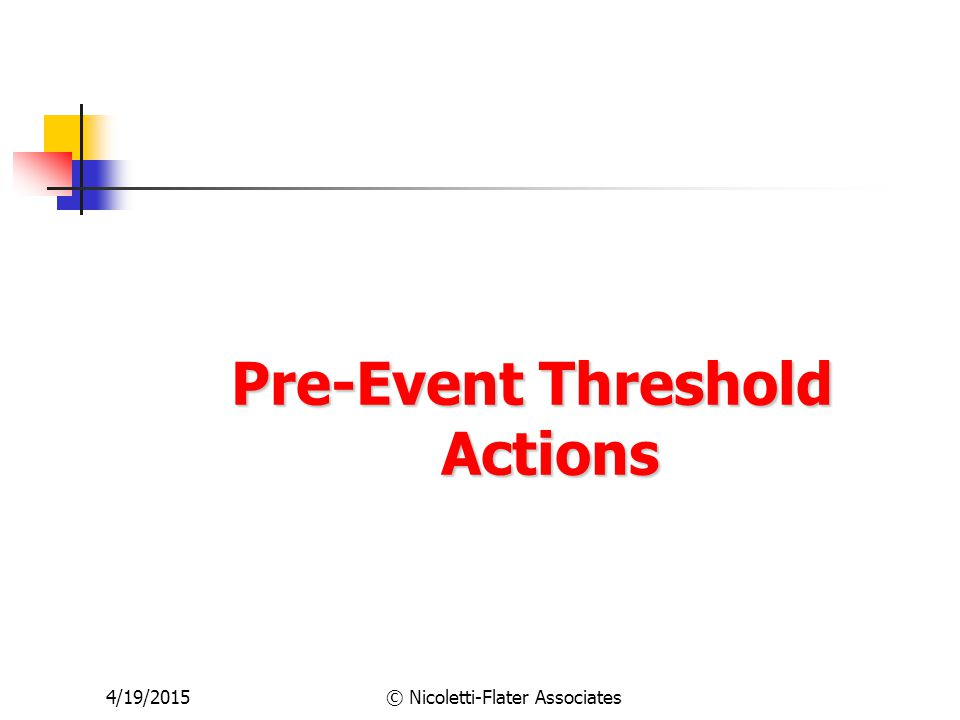 4/19/2015© Nicoletti-Flater Associates Pre-Event Threshold Actions