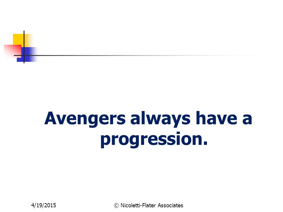 4/19/2015© Nicoletti-Flater Associates Avengers always have a progression.