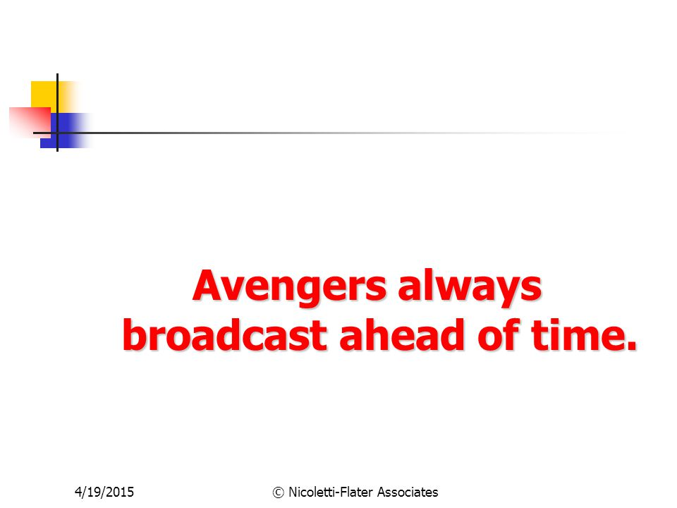 4/19/2015© Nicoletti-Flater Associates Avengers always broadcast ahead of time.