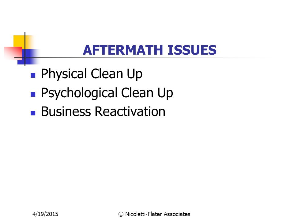 AFTERMATH ISSUES Physical Clean Up Psychological Clean Up Business Reactivation 4/19/2015© Nicoletti-Flater Associates