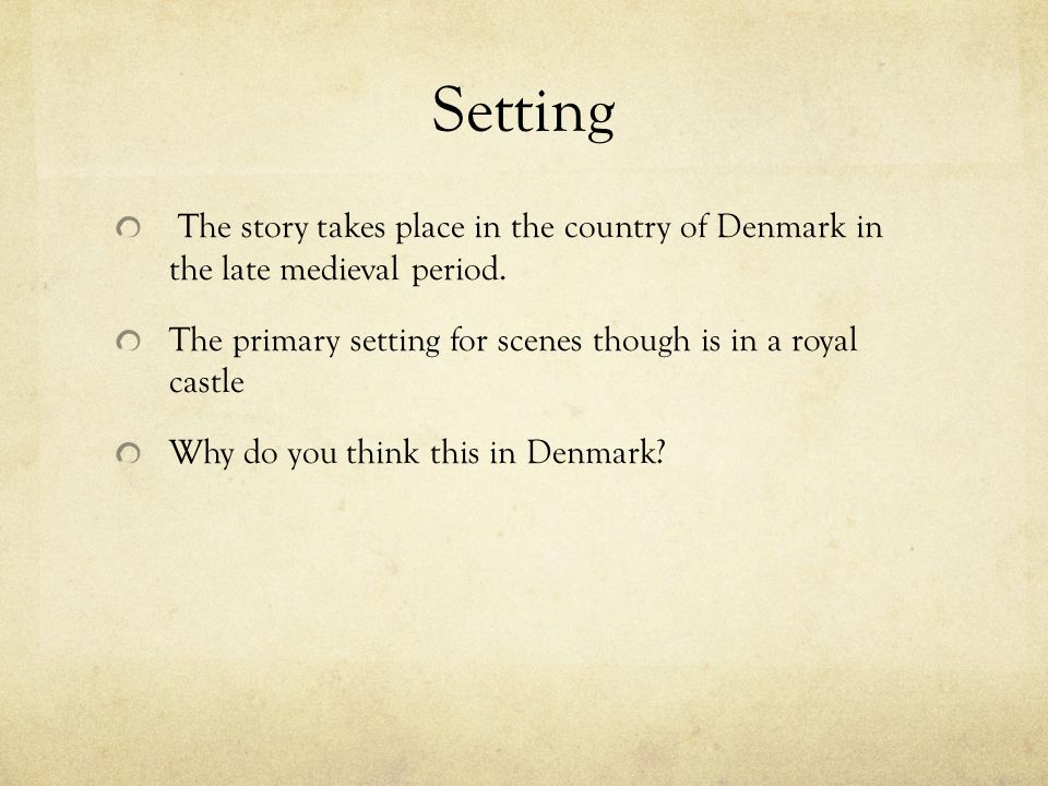 Setting The story takes place in the country of Denmark in the late medieval period. The primary setting for scenes though is in a royal castle Why do