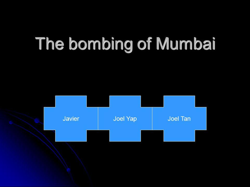 The bombing of Mumbai JavierJoel YapJoel Tan
