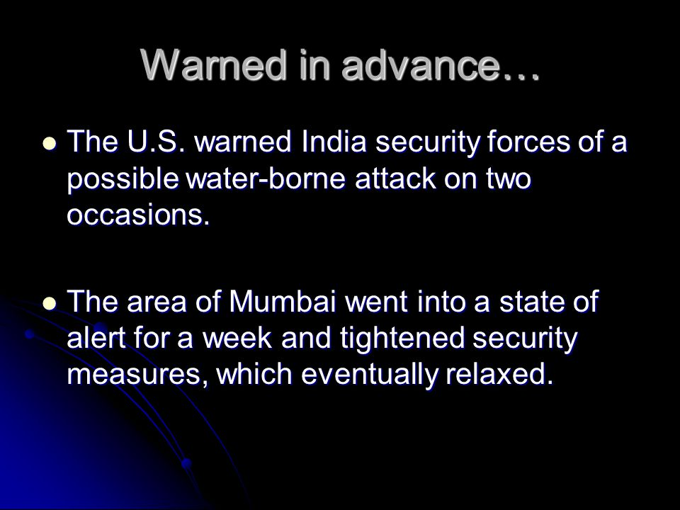 Warned in advance… The U.S. warned India security forces of a possible water-borne attack on two occasions. The U.S. warned India security forces of a