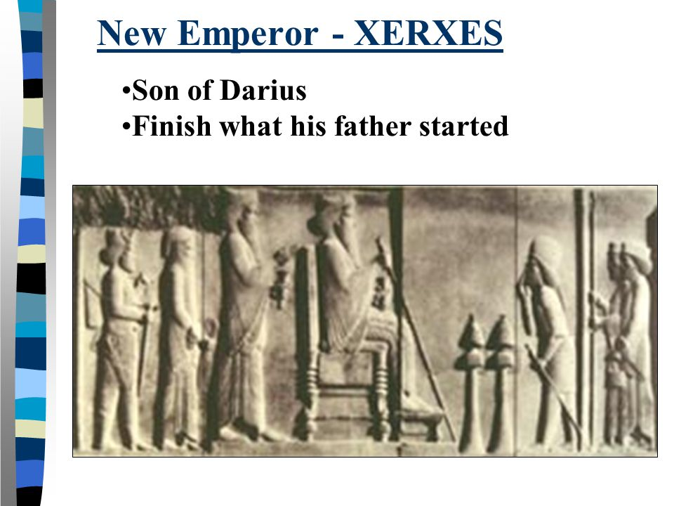 New Emperor - XERXES Son of Darius Finish what his father started