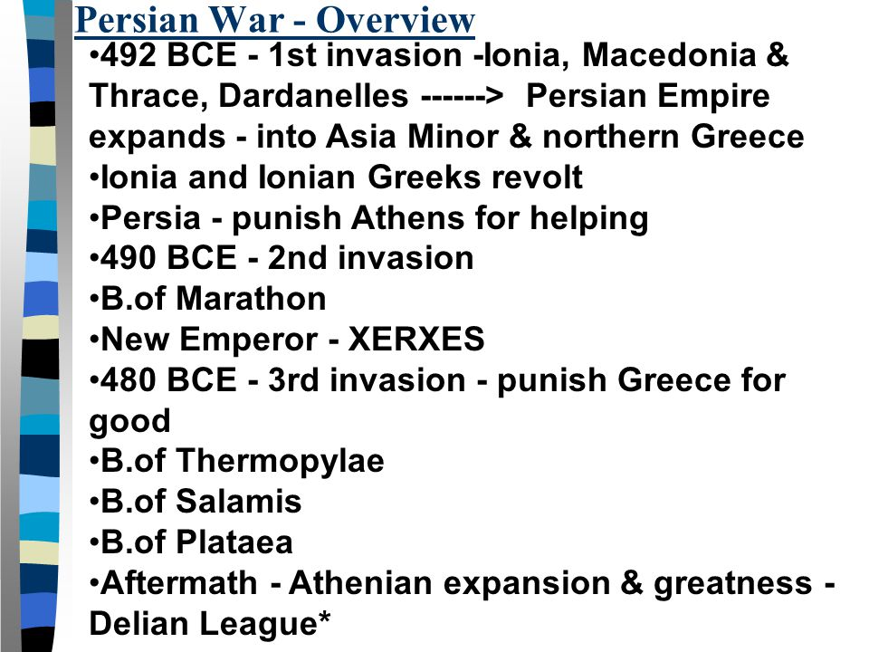Persian War - Overview 492 BCE - 1st invasion -Ionia, Macedonia & Thrace, Dardanelles ------> Persian Empire expands - into Asia Minor & northern Gree