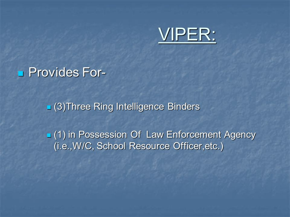 VIPER: VIPER: Provides For- Provides For- (3)Three Ring Intelligence Binders (3)Three Ring Intelligence Binders (1) in Possession Of Law Enforcement A