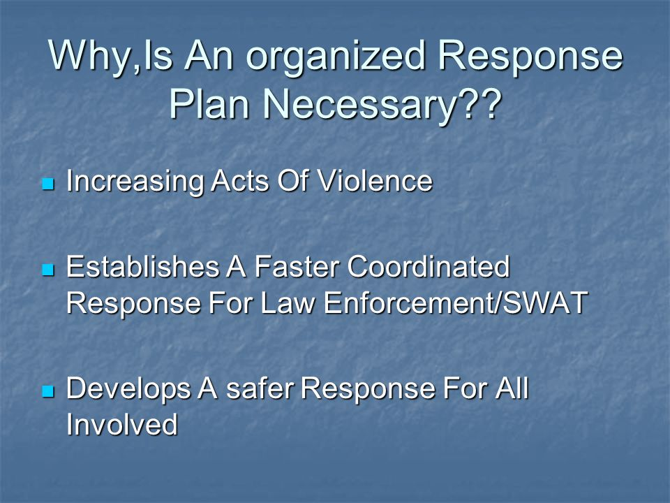 Why,Is An organized Response Plan Necessary?? Increasing Acts Of Violence Increasing Acts Of Violence Establishes A Faster Coordinated Response For La