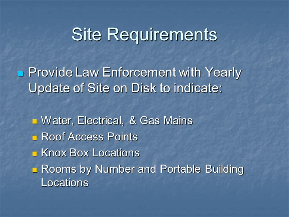 Site Requirements Provide Law Enforcement with Yearly Update of Site on Disk to indicate: Provide Law Enforcement with Yearly Update of Site on Disk t
