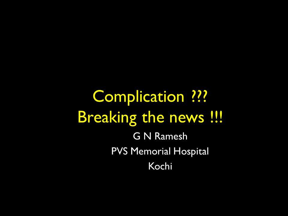 Complication Breaking the news !!! G N Ramesh PVS Memorial Hospital Kochi