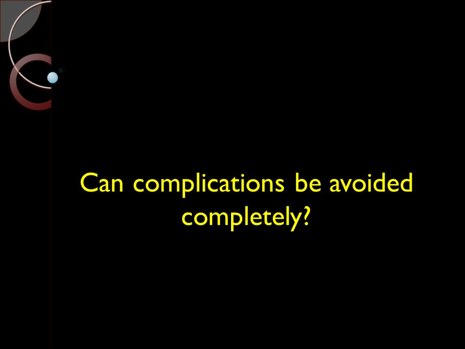 Can complications be avoided completely