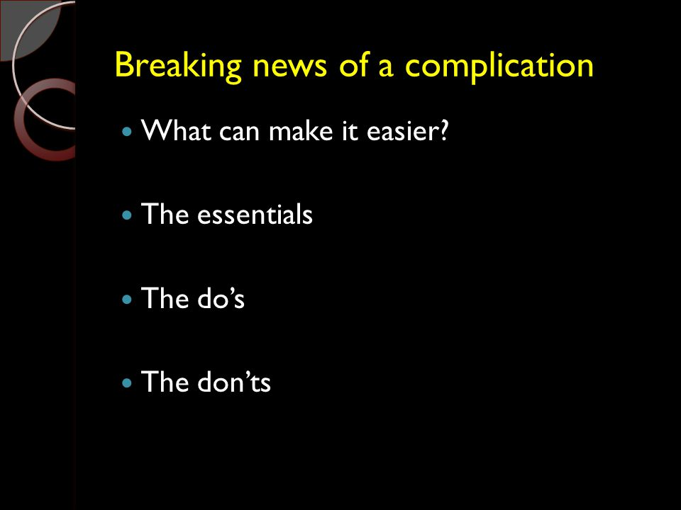 Breaking news of a complication What can make it easier? The essentials The do's The don'ts
