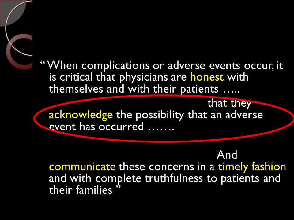 When complications or adverse events occur, it is critical that physicians are honest with themselves and with their patients …..
