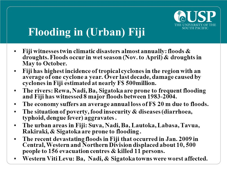 Flooding in (Urban) Fiji Fiji witnesses twin climatic disasters almost annually: floods & droughts.