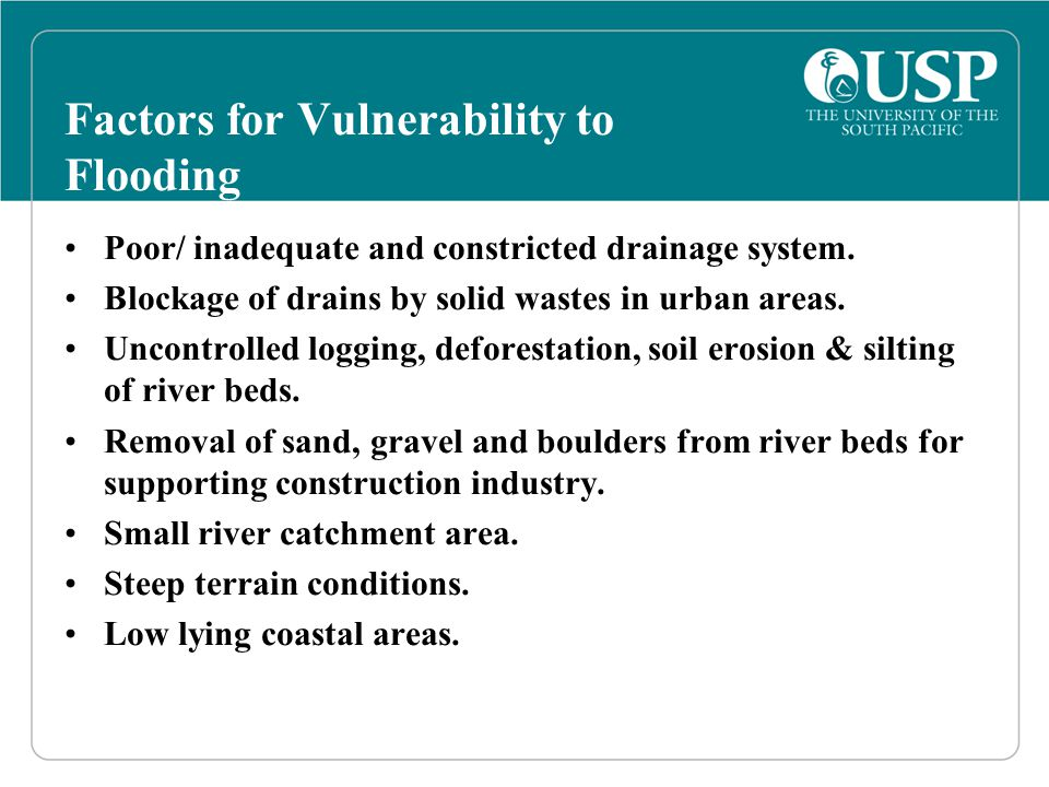 Factors for Vulnerability to Flooding Poor/ inadequate and constricted drainage system.