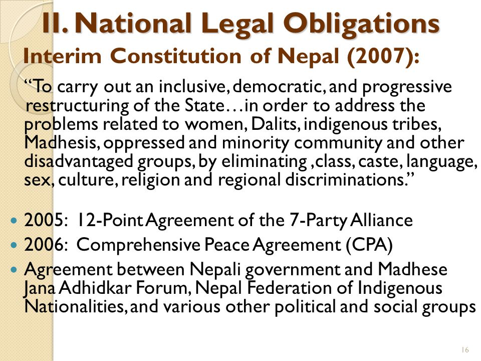"""II. National Legal Obligations Interim Constitution of Nepal (2007): """"To carry out an inclusive, democratic, and progressive restructuring of the Stat"""