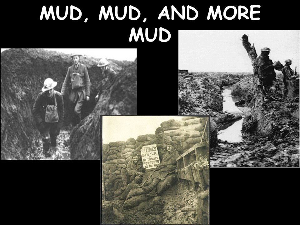 Problems in the Trenches Mud-trapped the wounded, clogged rifles and gear, slowed men down, and caused trench walls to collapse.
