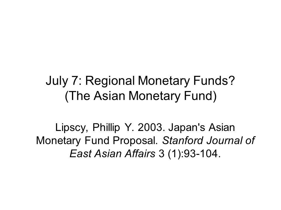 July 7: Regional Monetary Funds. (The Asian Monetary Fund) Lipscy, Phillip Y.