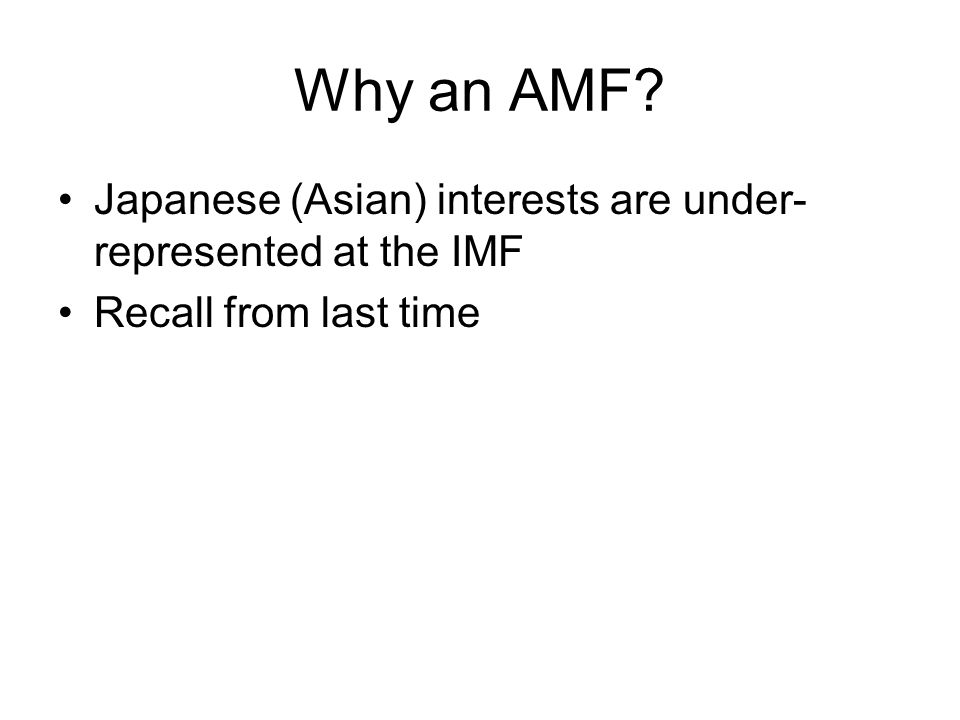 Why an AMF Japanese (Asian) interests are under- represented at the IMF Recall from last time