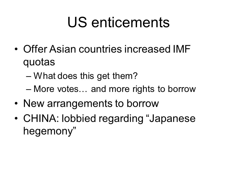 US enticements Offer Asian countries increased IMF quotas –What does this get them.
