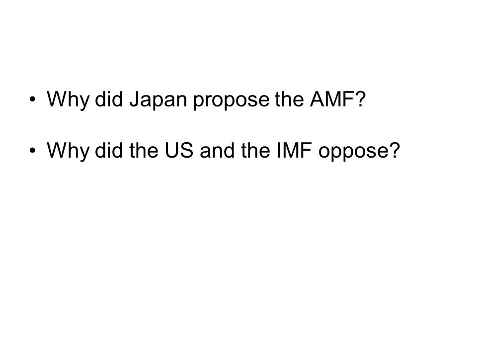 Why did Japan propose the AMF Why did the US and the IMF oppose
