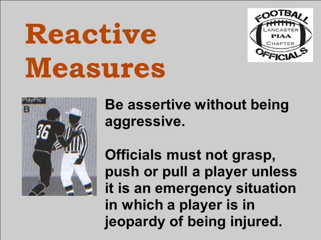 Reactive Measures Be assertive without being aggressive.