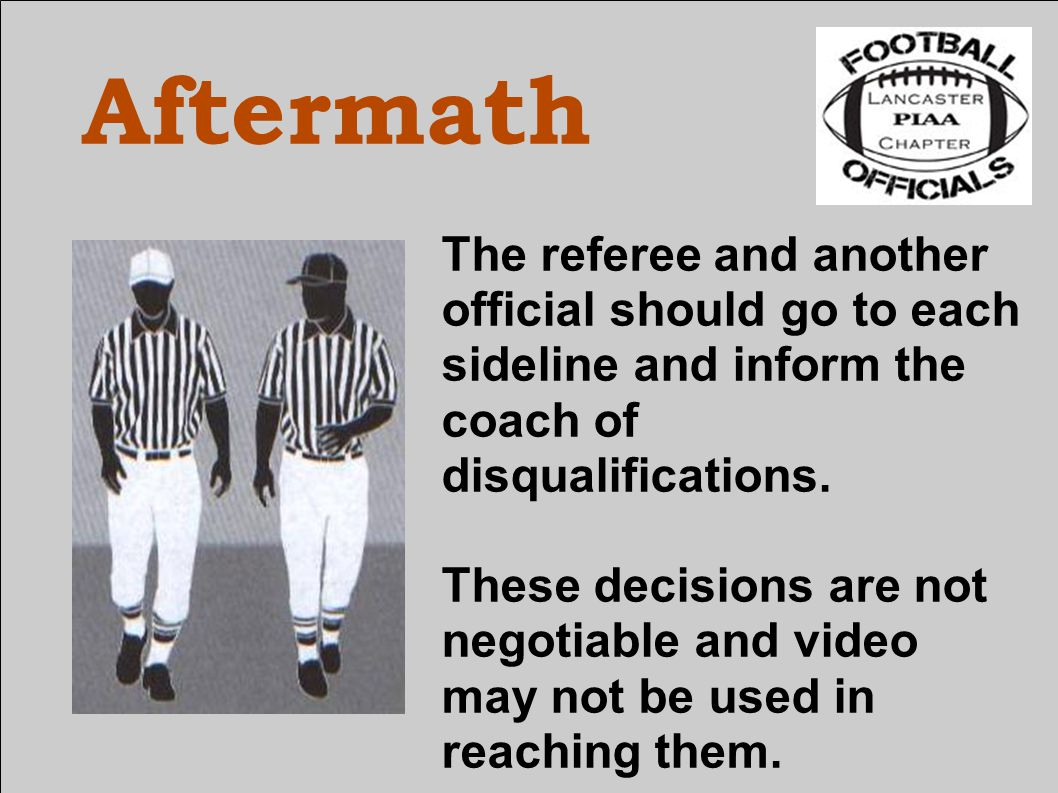 Aftermath The referee and another official should go to each sideline and inform the coach of disqualifications.