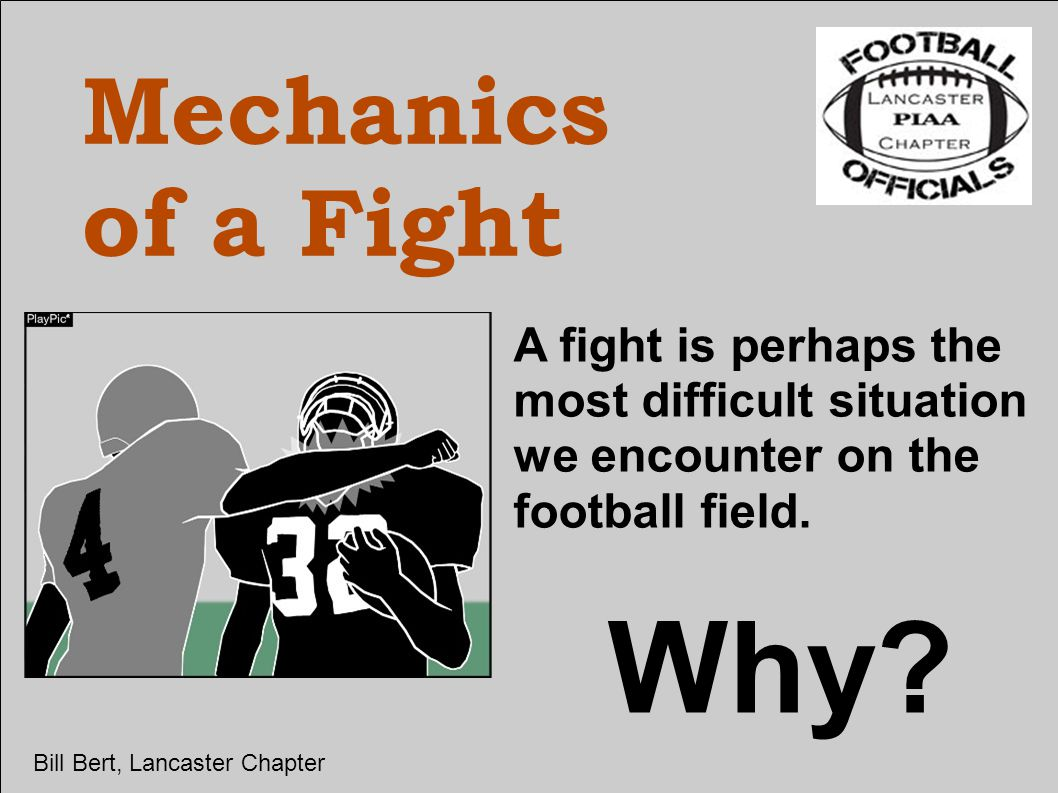 Mechanics of a Fight A fight is perhaps the most difficult situation we encounter on the football field.