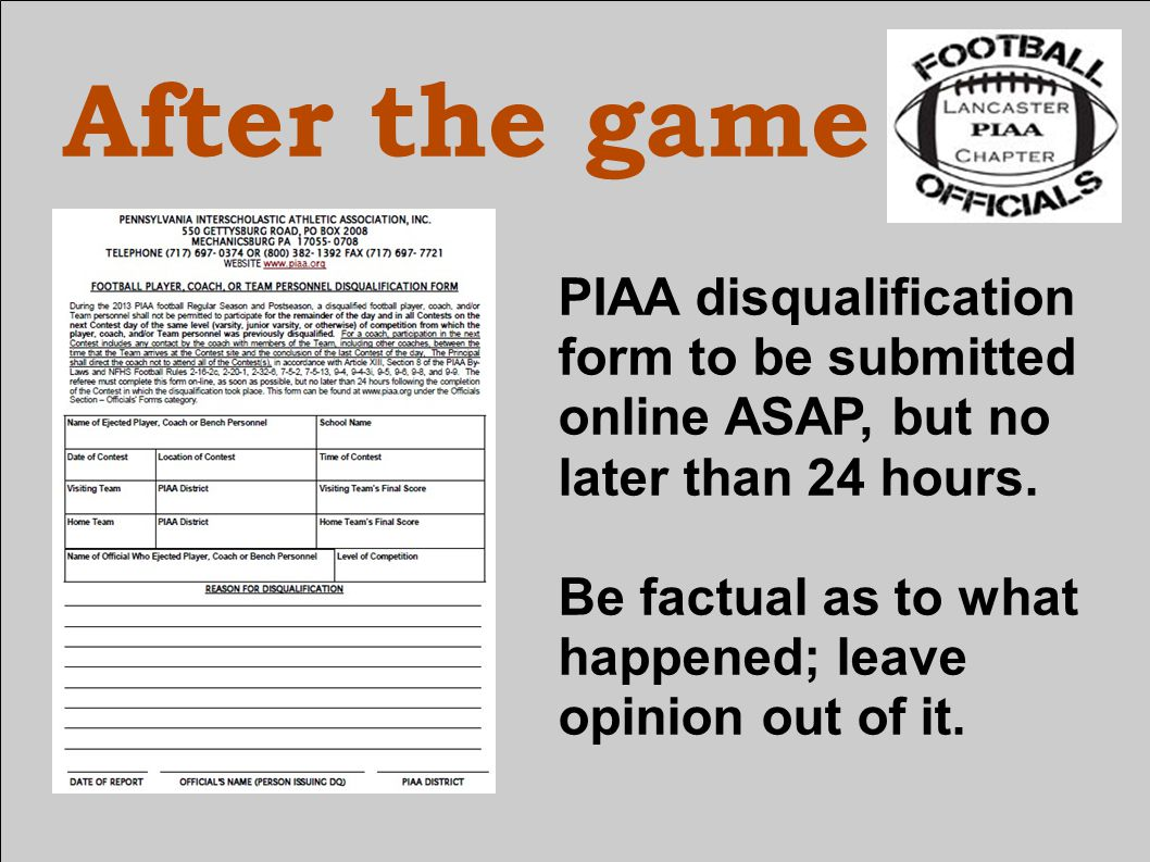After the game PIAA disqualification form to be submitted online ASAP, but no later than 24 hours.