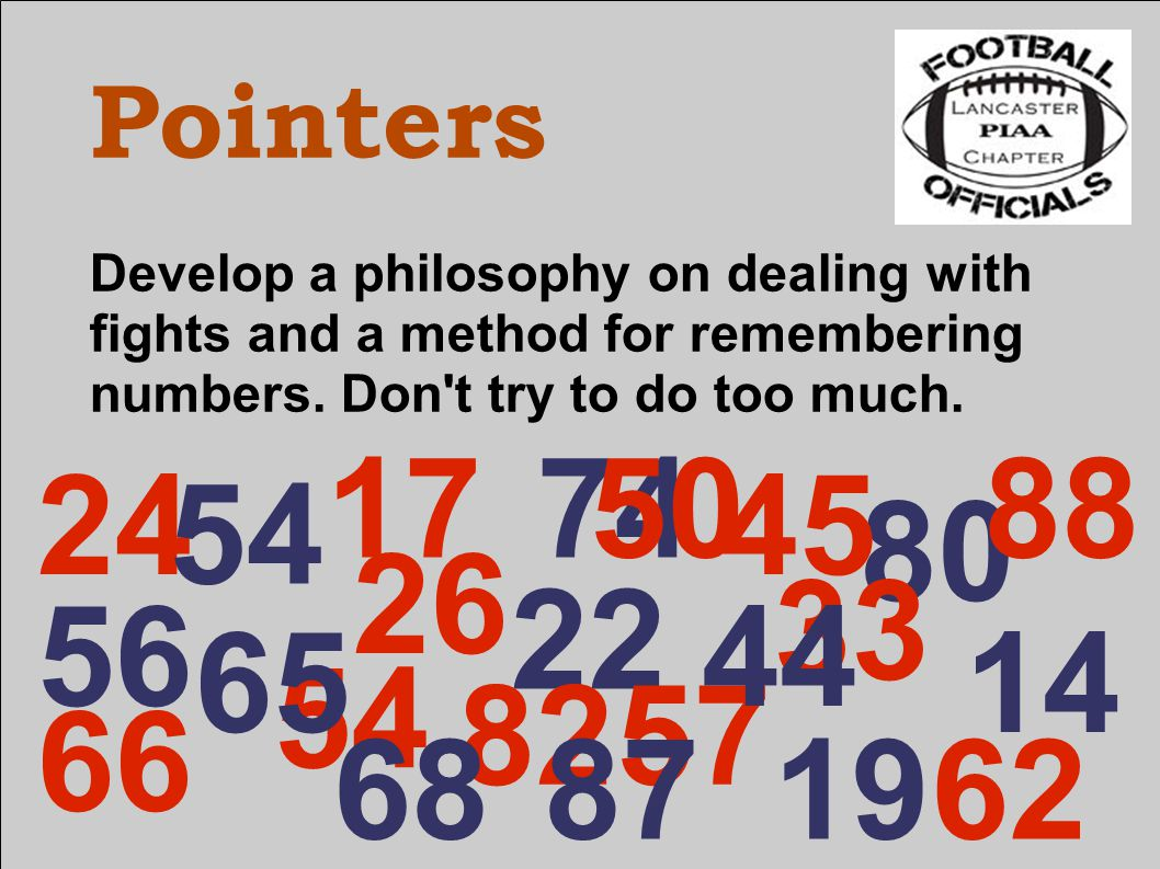 Pointers Develop a philosophy on dealing with fights and a method for remembering numbers.