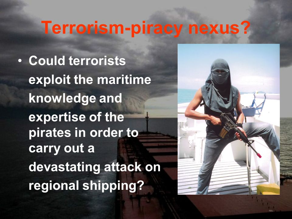 Terrorism-piracy nexus? Could terrorists exploit the maritime knowledge and expertise of the pirates in order to carry out a devastating attack on reg