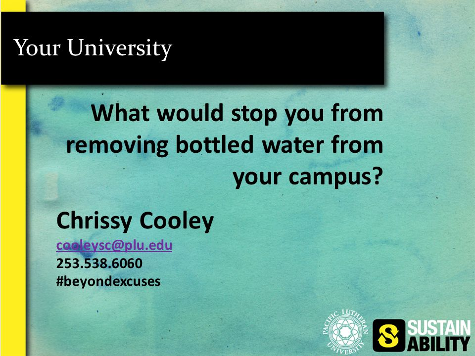 Your University What would stop you from removing bottled water from your campus.