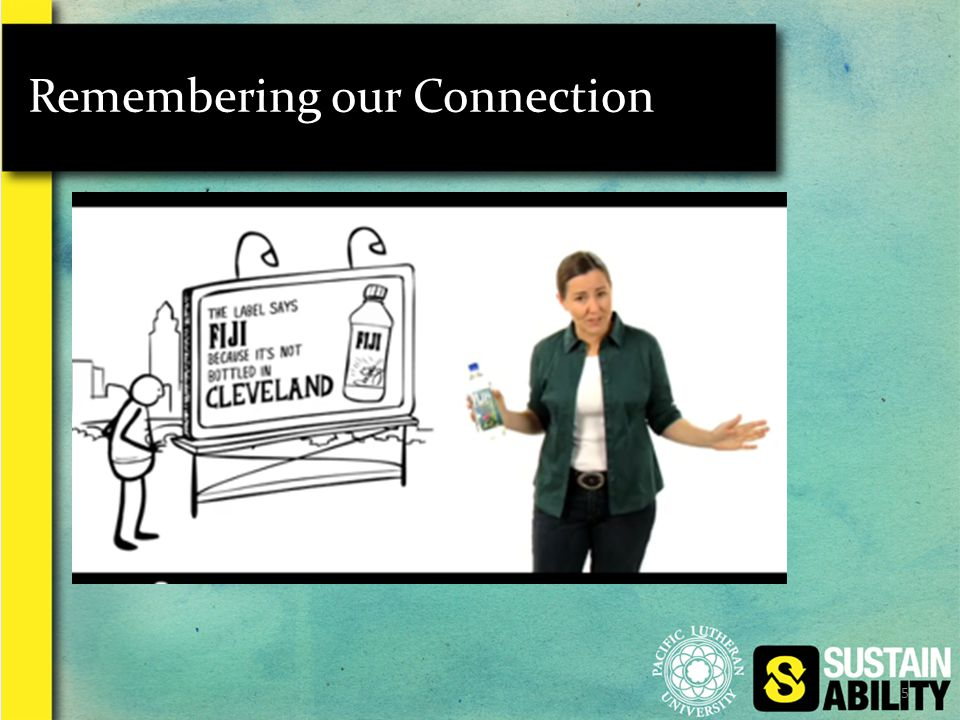 5 Remembering our Connection Bottled water is not safer, not tastier