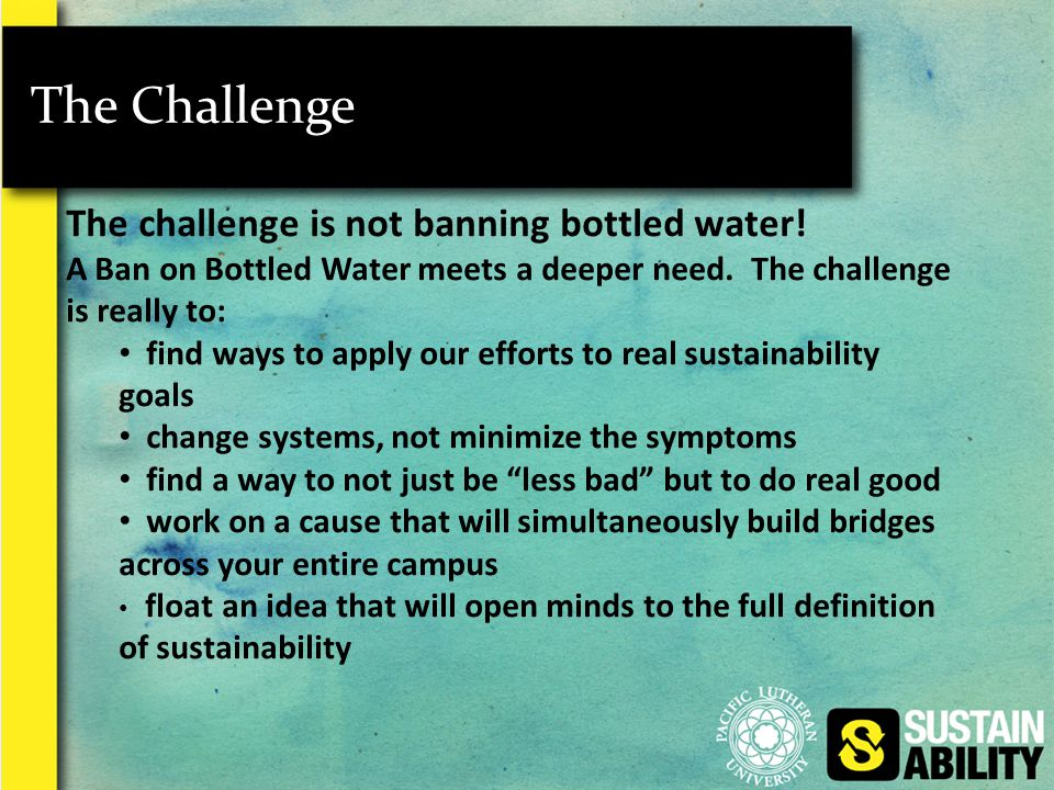The Challenge The challenge is not banning bottled water.