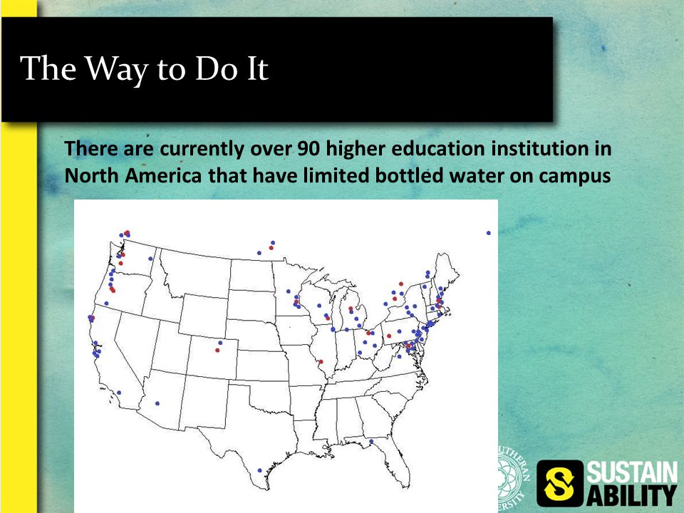 The Way to Do It There are currently over 90 higher education institution in North America that have limited bottled water on campus