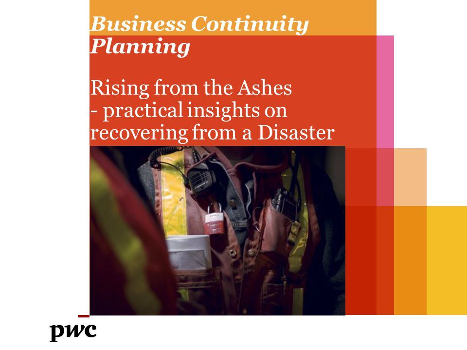 Business Continuity Planning Rising from the Ashes - practical insights on recovering from a Disaster