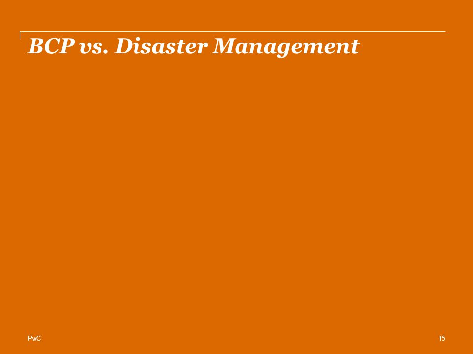 PwC BCP vs. Disaster Management 15