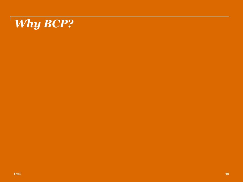 PwC Why BCP? 18