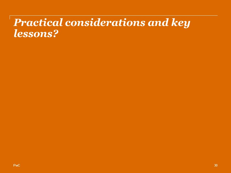 PwC Practical considerations and key lessons 30