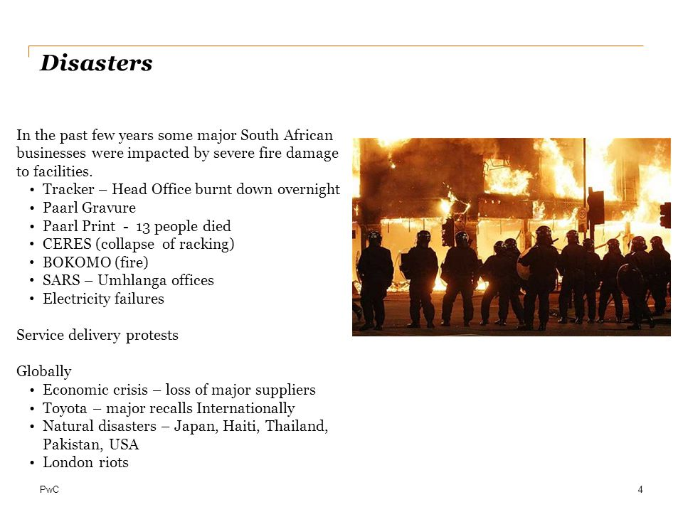 PwC Disasters 4 In the past few years some major South African businesses were impacted by severe fire damage to facilities.