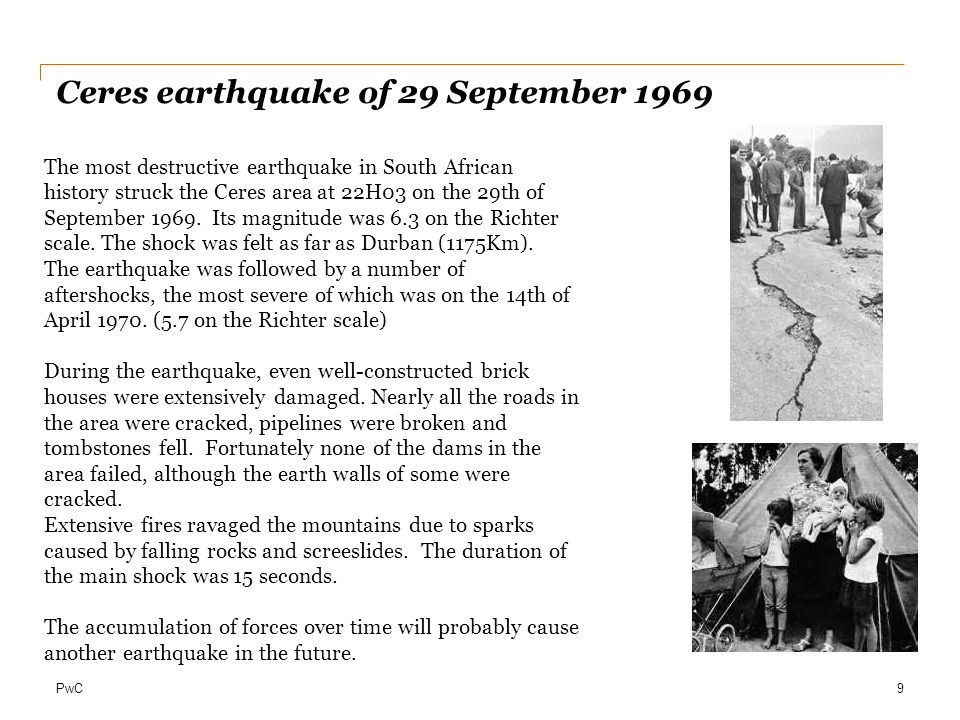 PwC Ceres earthquake of 29 September 1969 9 The most destructive earthquake in South African history struck the Ceres area at 22H03 on the 29th of September 1969.
