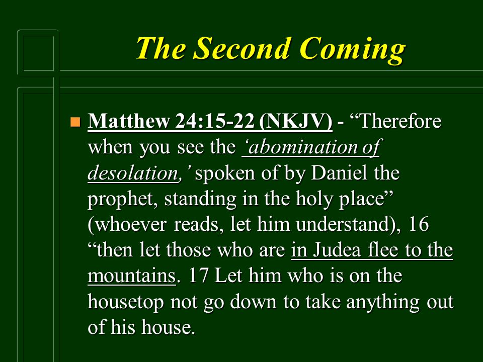 """The Second Coming n Matthew 24:15-22 (NKJV) - """"Therefore when you see the 'abomination of desolation,' spoken of by Daniel the prophet, standing in th"""