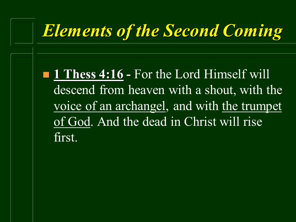 Elements of the Second Coming n 1 Thess 4:16 - n 1 Thess 4:16 - For the Lord Himself will descend from heaven with a shout, with the voice of an archa