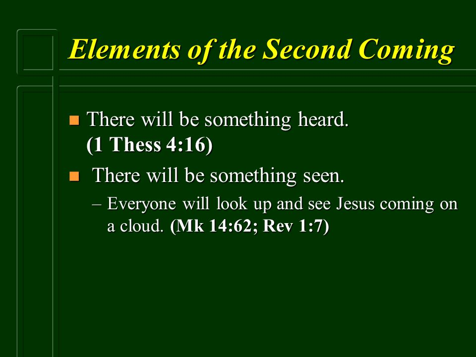 Elements of the Second Coming n There will be something heard. (1 Thess 4:16) n There will be something seen. –Everyone will look up and see Jesus com