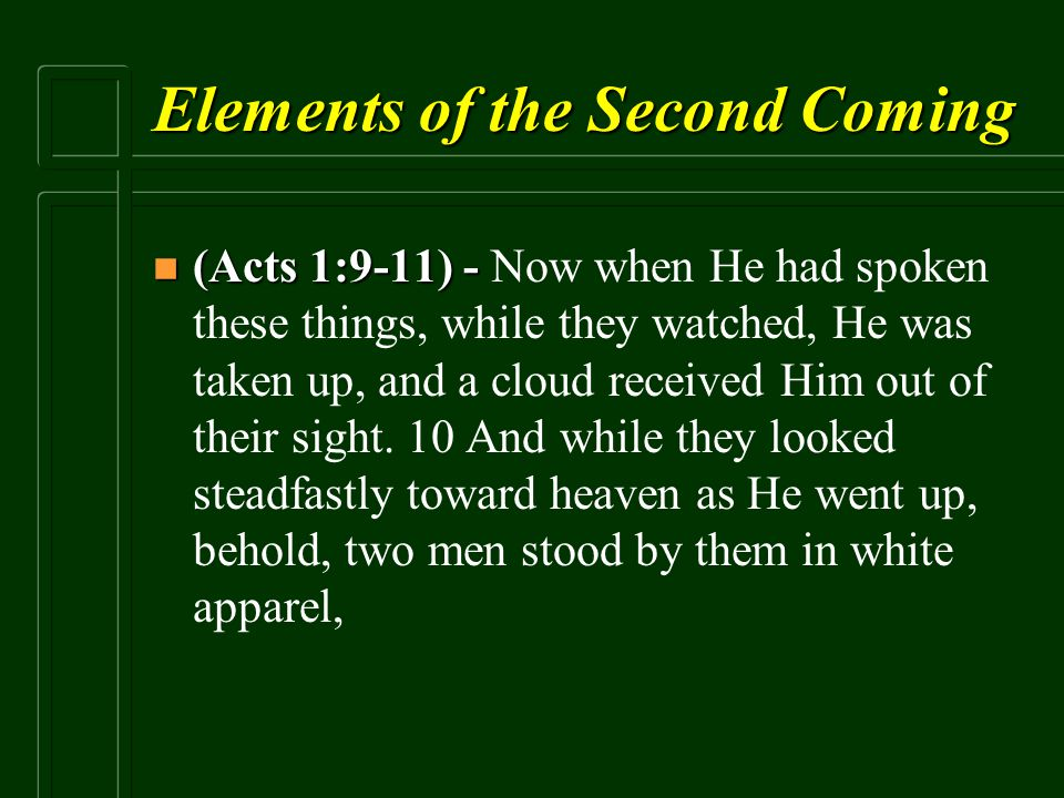 Elements of the Second Coming n (Acts 1:9-11) - n (Acts 1:9-11) - Now when He had spoken these things, while they watched, He was taken up, and a clou